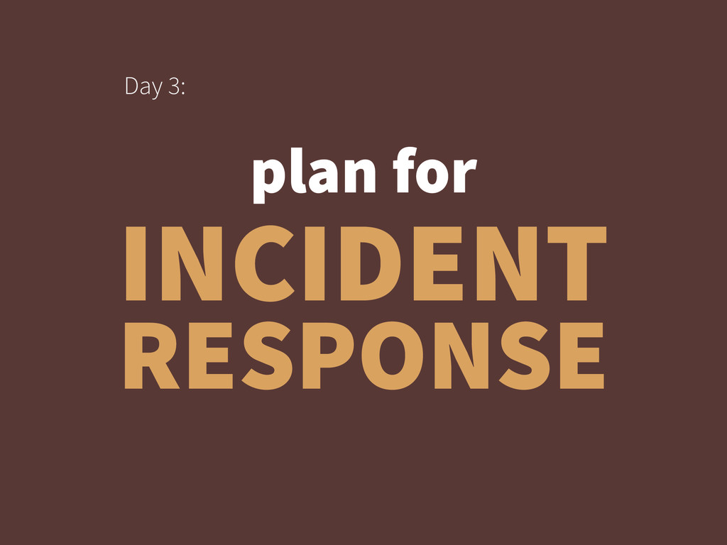 INCIDENT RESPONSE plan for Day 3:
