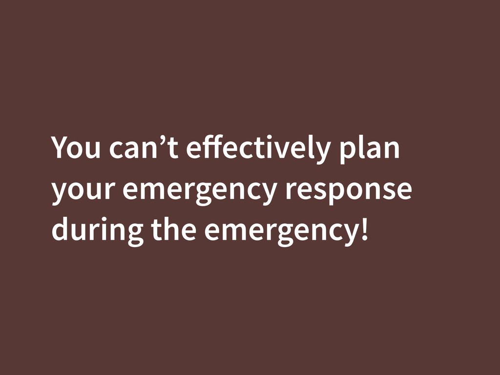 You can't effectively plan your emergency respon...