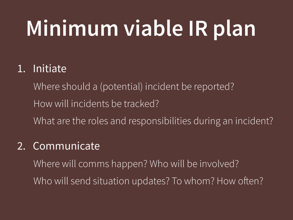 Minimum viable IR plan 1. Initiate Where should...