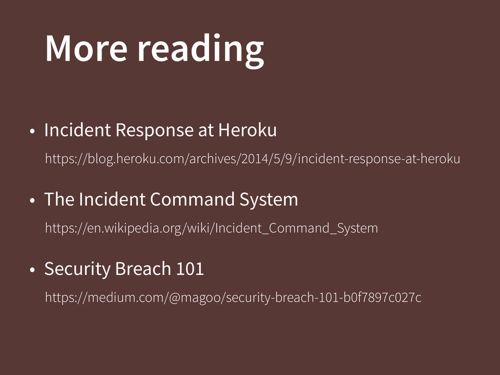 More reading • Incident Response at Heroku http...