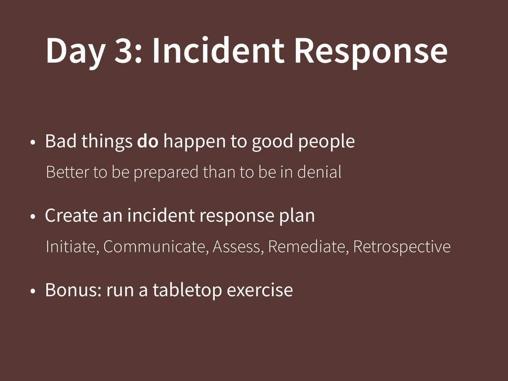 Day 3: Incident Response • Bad things do happen...