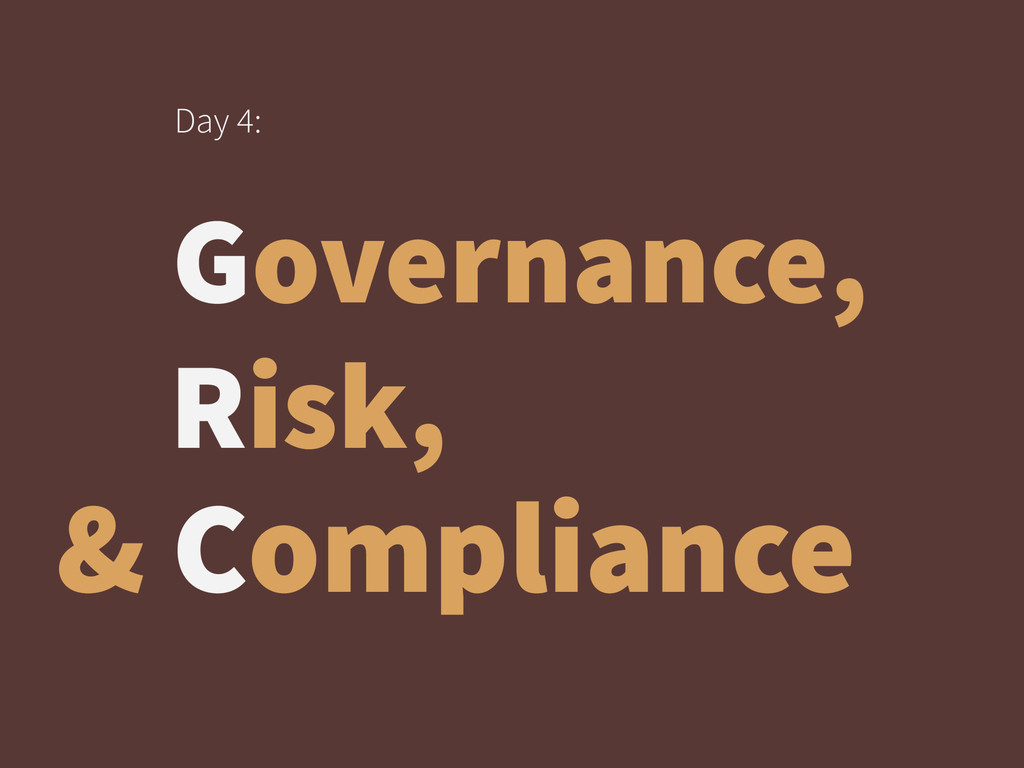 Governance, Day 4: Risk, & Compliance