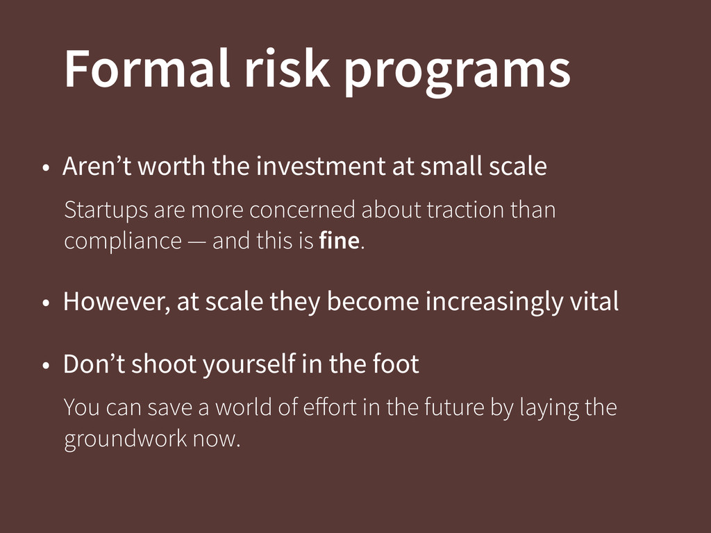 Formal risk programs • Aren't worth the investm...