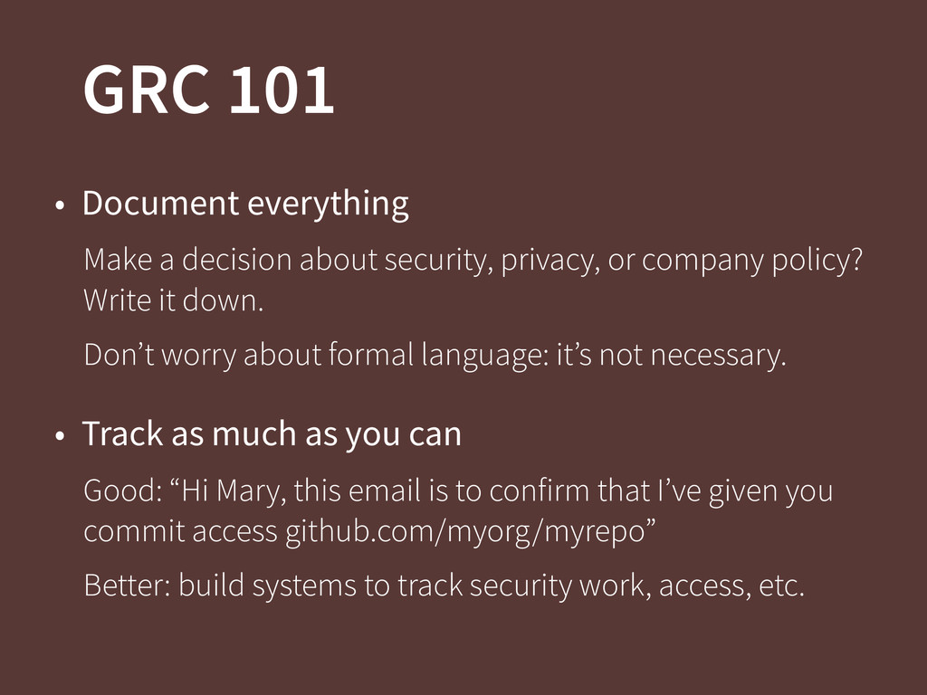 GRC 101 • Document everything Make a decision a...