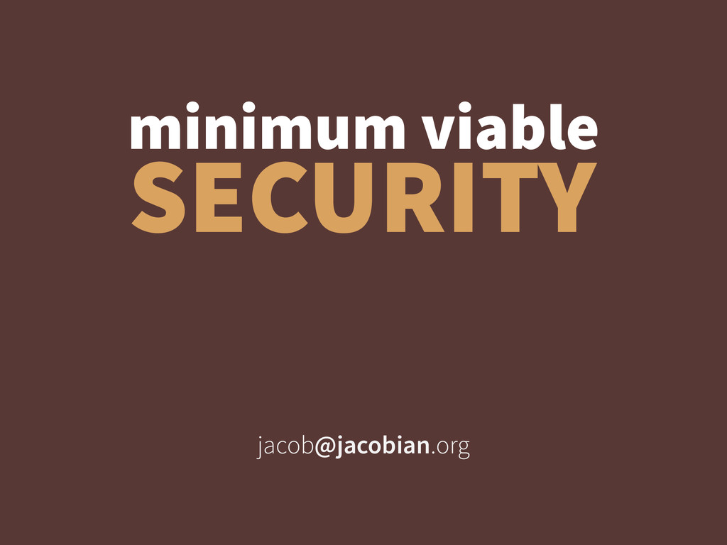 jacob@jacobian.org SECURITY minimum viable