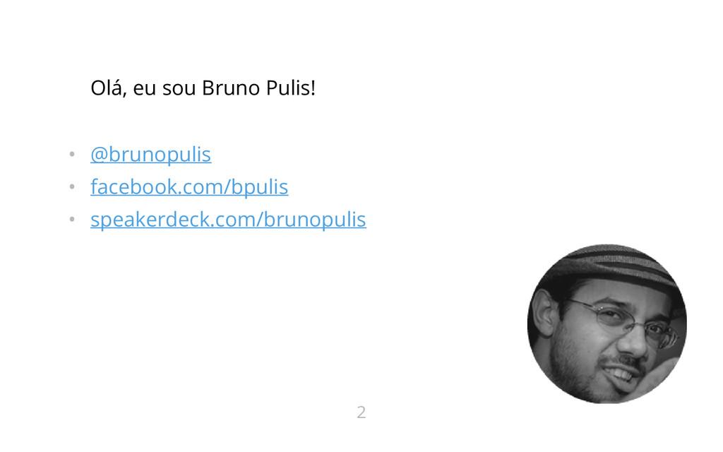 Olá, eu sou Bruno Pulis! • @brunopulis • facebo...