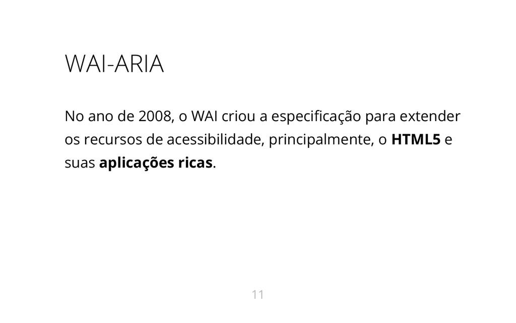 WAI-ARIA No ano de 2008, o WAI criou a especifi...