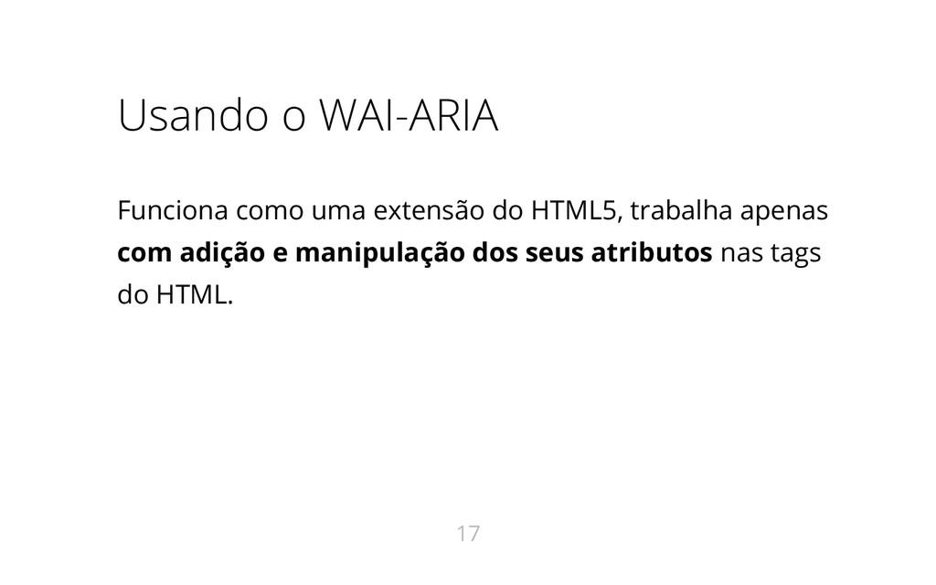 Usando o WAI-ARIA Funciona como uma extensão do...