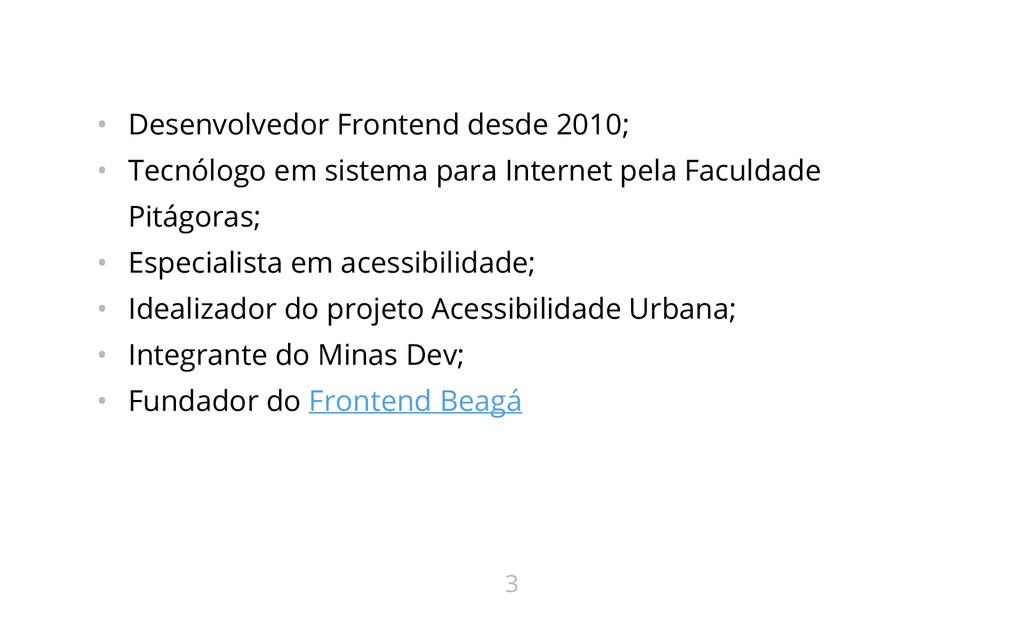 • Desenvolvedor Frontend desde 2010; • Tecnólog...