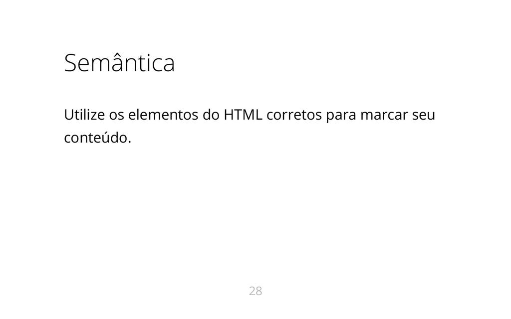 Semântica Utilize os elementos do HTML corretos...