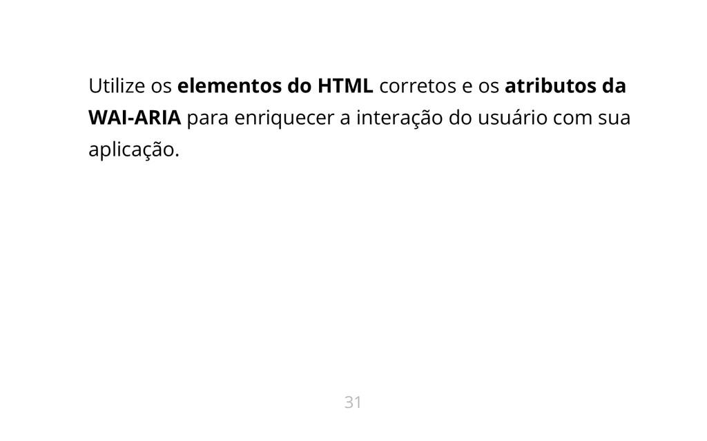 Utilize os elementos do HTML corretos e os atri...