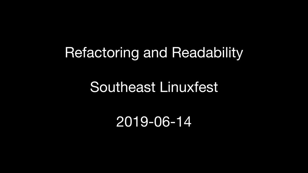 Refactoring and Readability  Southeast Linuxfes...