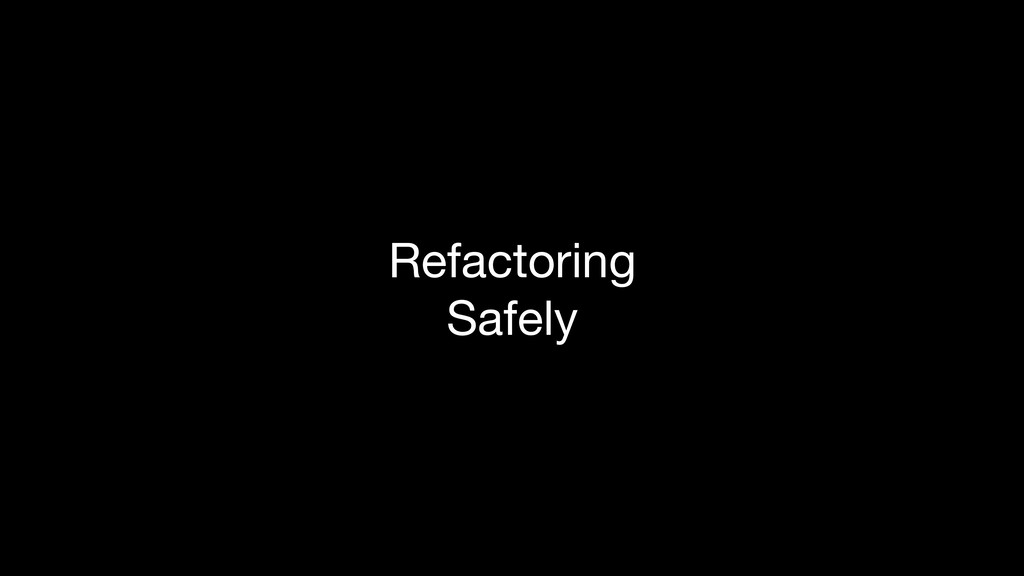 Refactoring  Safely