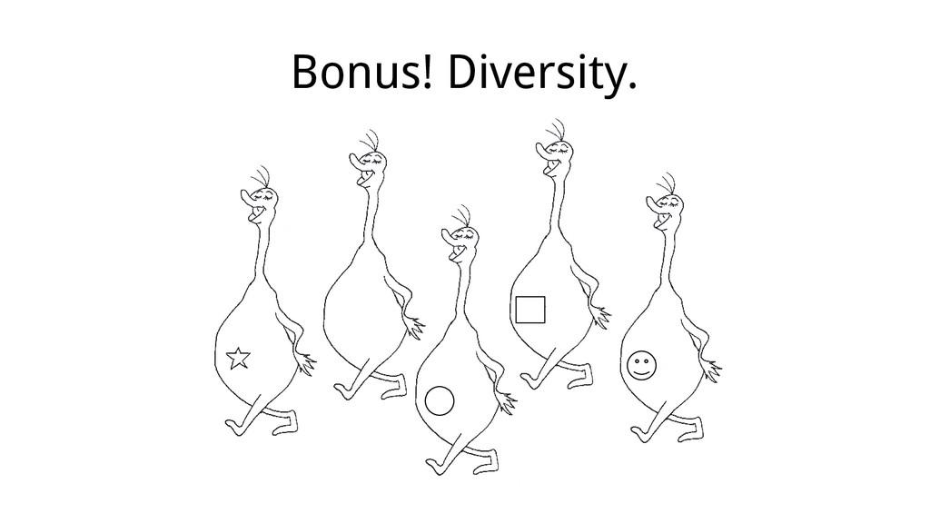 Bonus! Diversity.