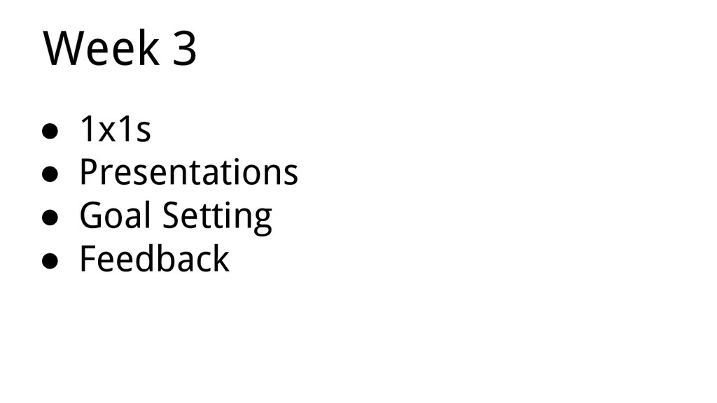 Week 3 ● 1x1s ● Presentations ● Goal Setting ● ...