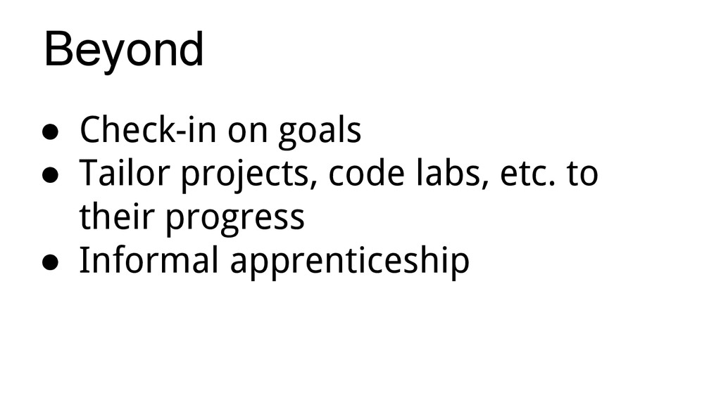 ● Check-in on goals ● Tailor projects, code lab...