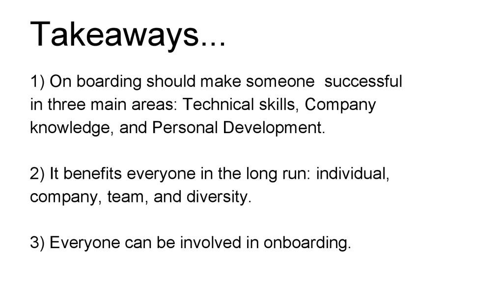 Takeaways... 1) On boarding should make someone...