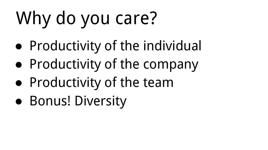 Why do you care? ● Productivity of the individu...