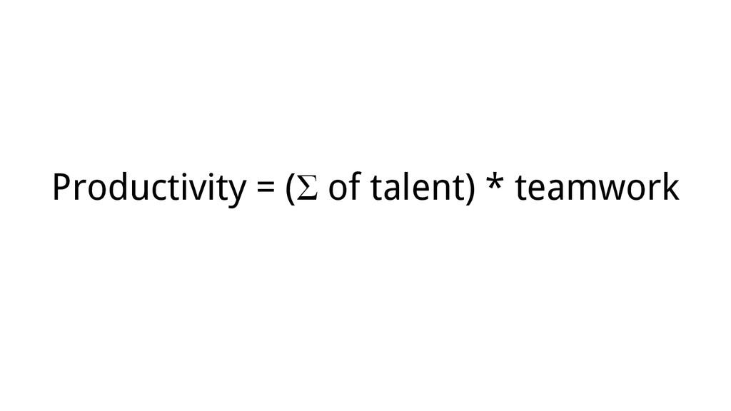Productivity = (Σ of talent) * teamwork