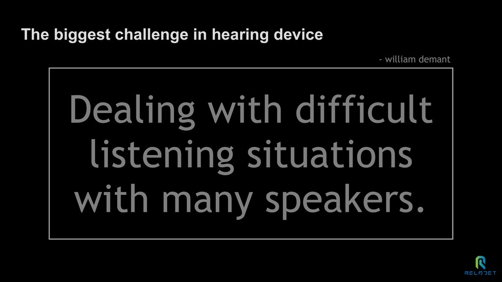 The biggest challenge in hearing device Dealing...