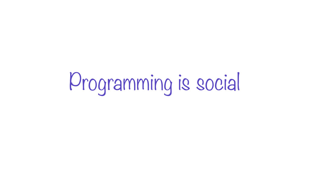 Programming is social