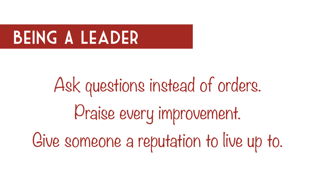 Being A Leader Ask questions instead of orders....