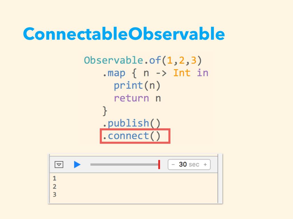 ConnectableObservable