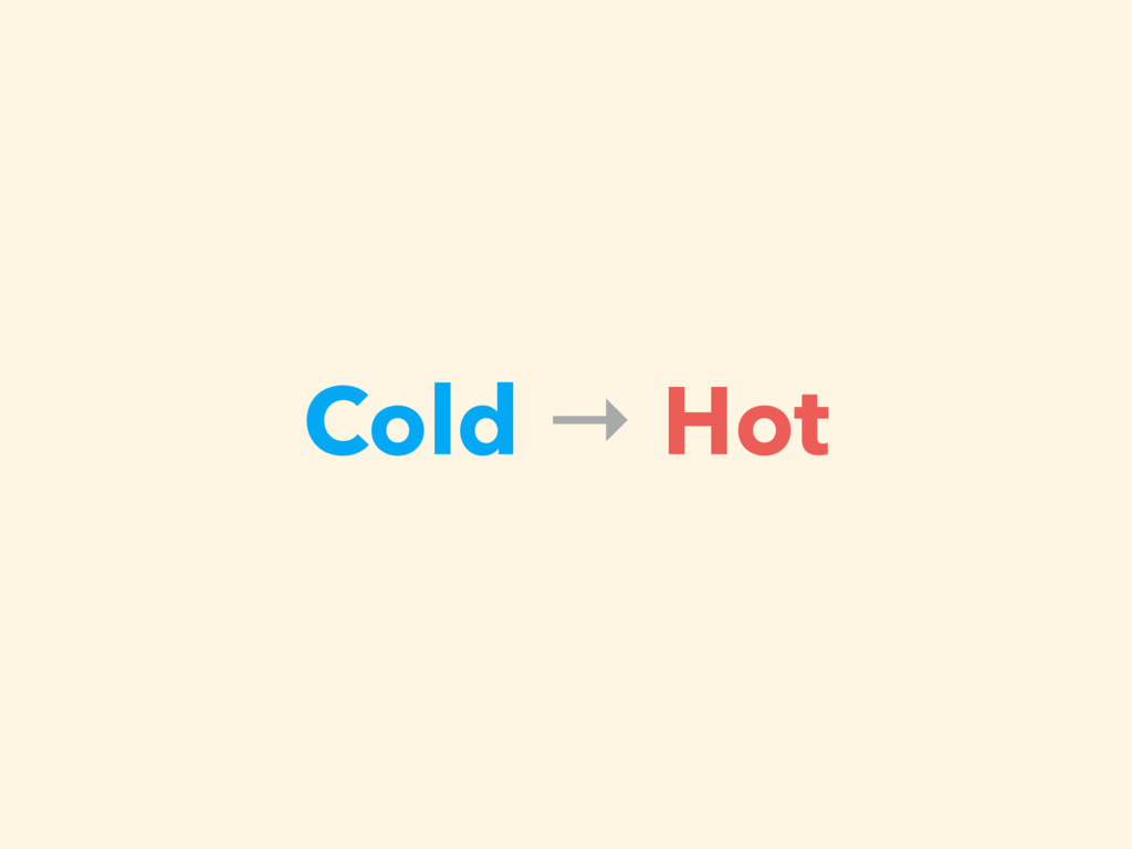 Cold → Hot
