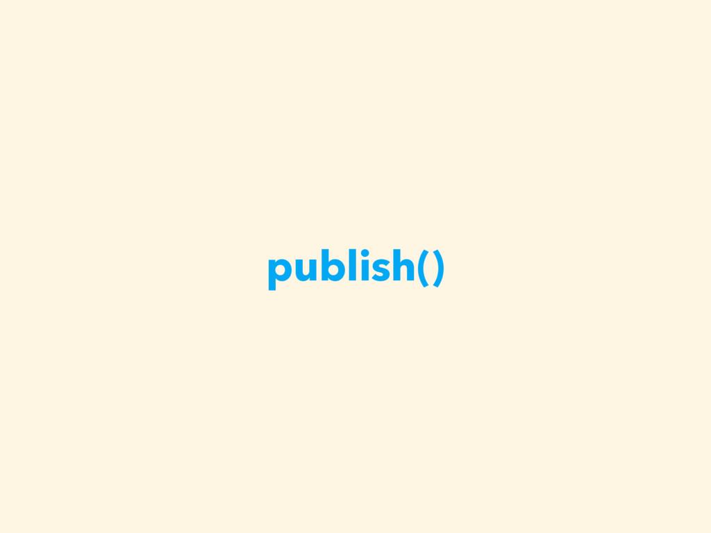 publish()