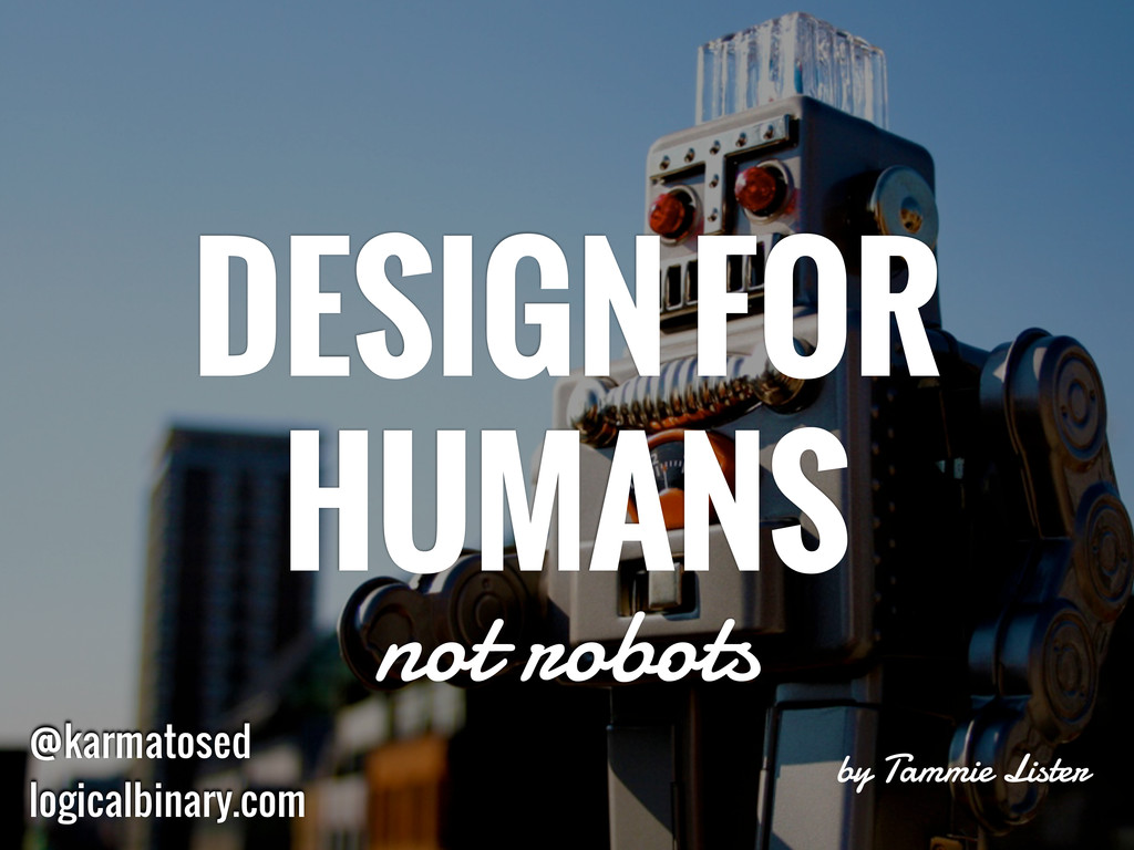 by Tammie Lister DESIGN FOR HUMANS not robots @...