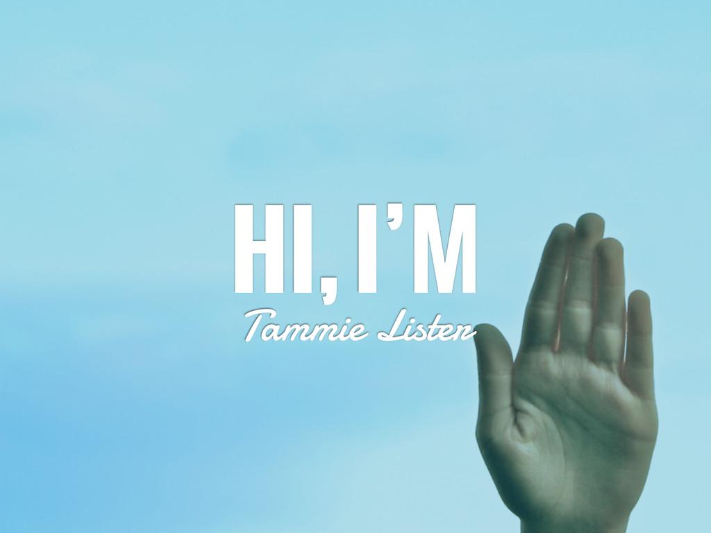 HI, I'M Tammie Lister