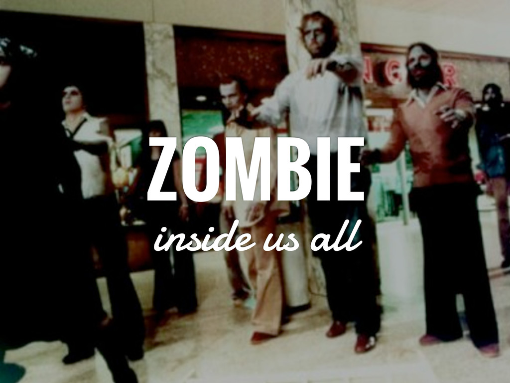 ZOMBIE inside us all