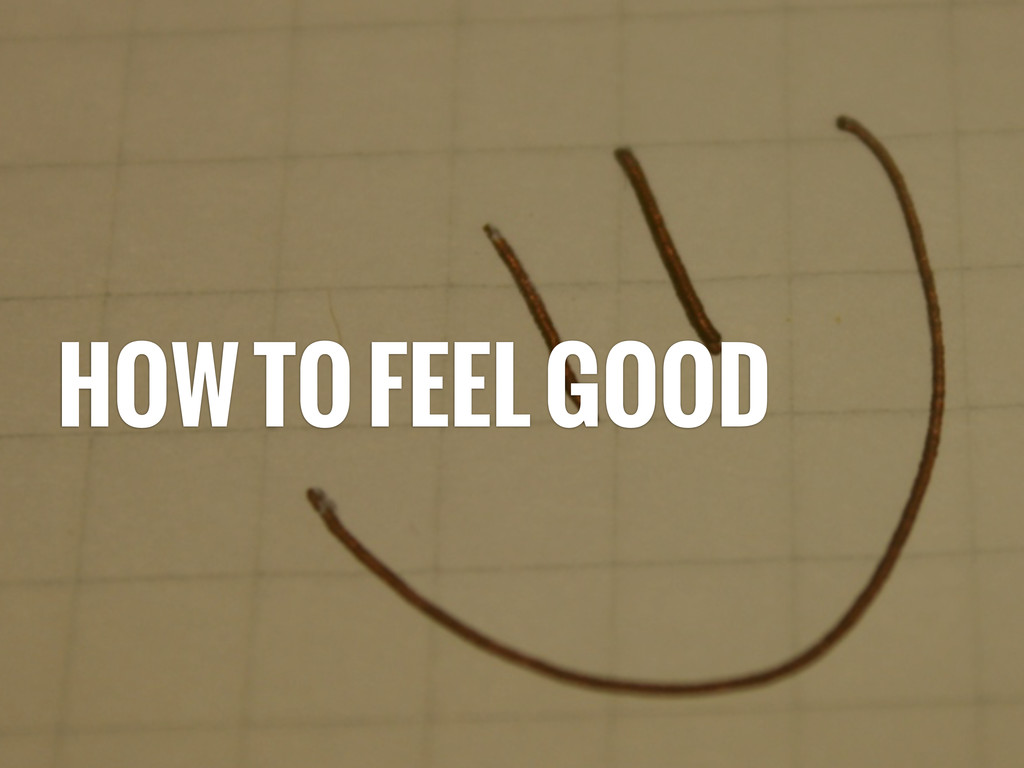 HOW TO FEEL GOOD
