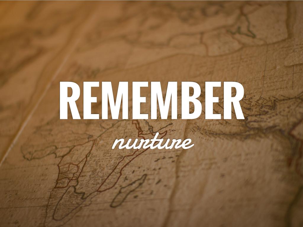 REMEMBER nurture