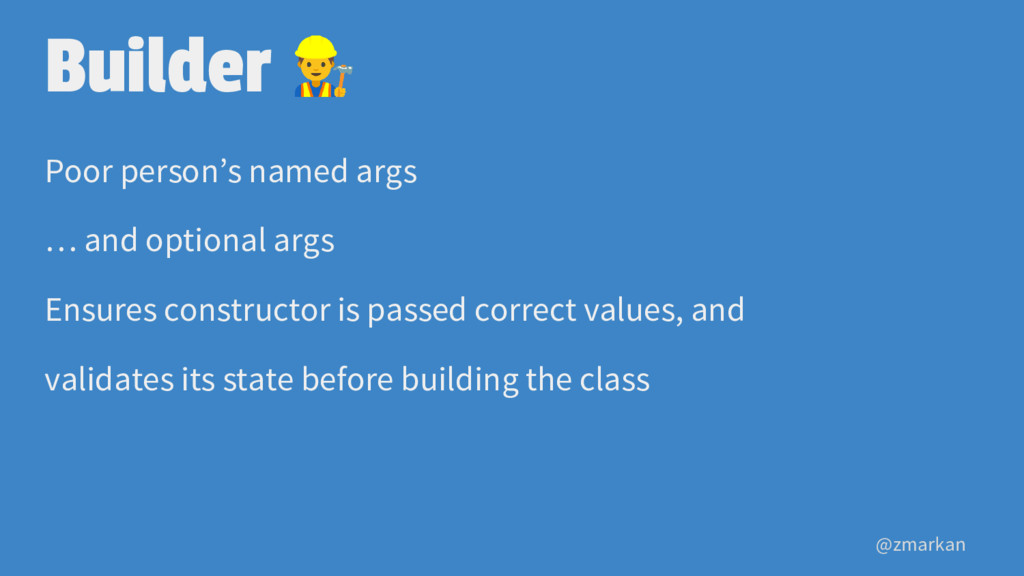 @zmarkan Builder Poor person's named args … and...