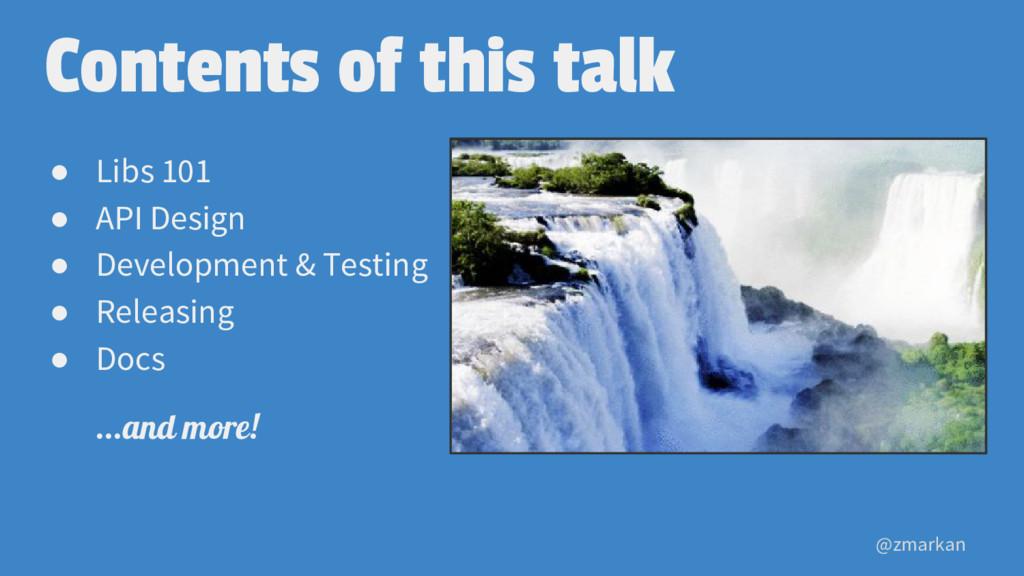 @zmarkan Contents of this talk ● Libs 101 ● API...