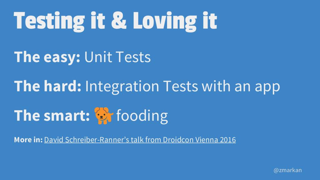 @zmarkan Testing it & Loving it The easy: Unit ...