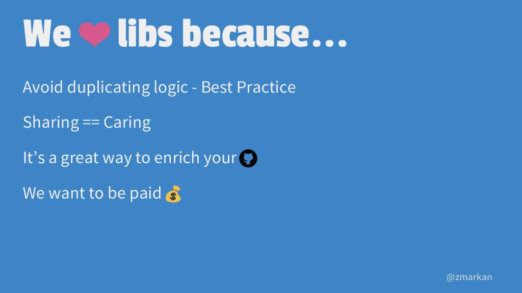 @zmarkan We libs because... Avoid duplicating l...