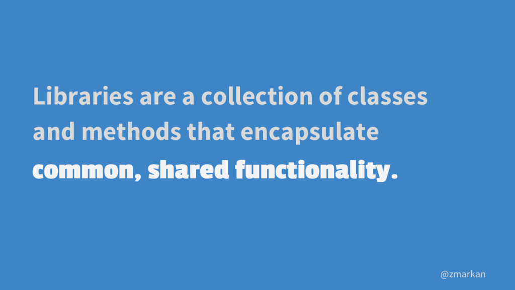@zmarkan Libraries are a collection of classes ...