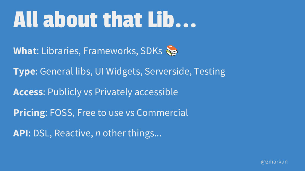 @zmarkan All about that Lib... What: Libraries,...
