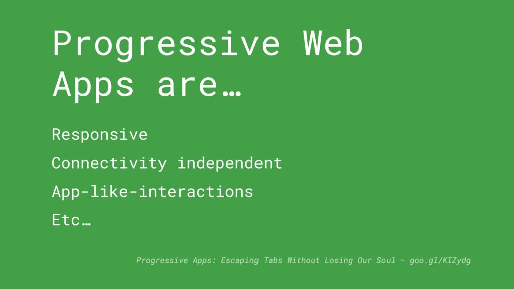 Progressive Web Apps are… Responsive Connectivi...