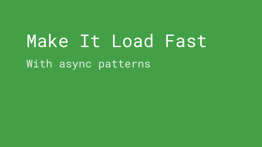 Make It Load Fast With async patterns
