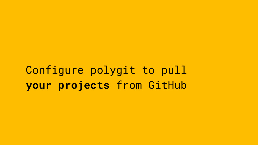 Configure polygit to pull your projects from Gi...