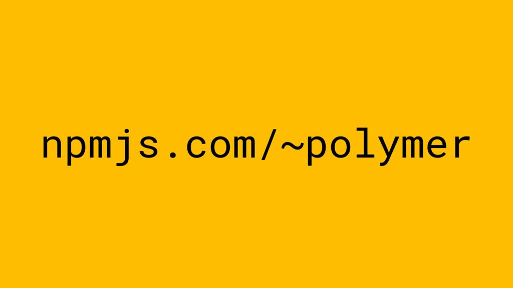 npmjs.com/~polymer