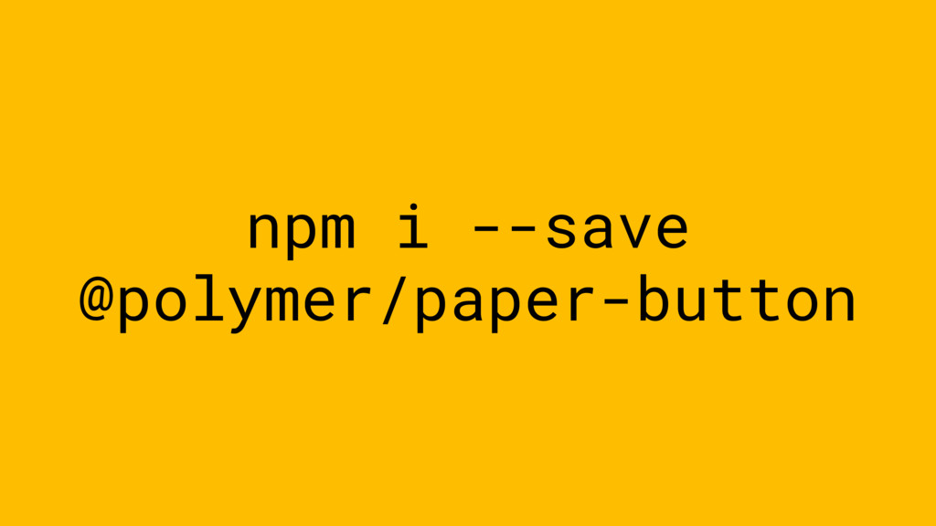 npm i --save @polymer/paper-button