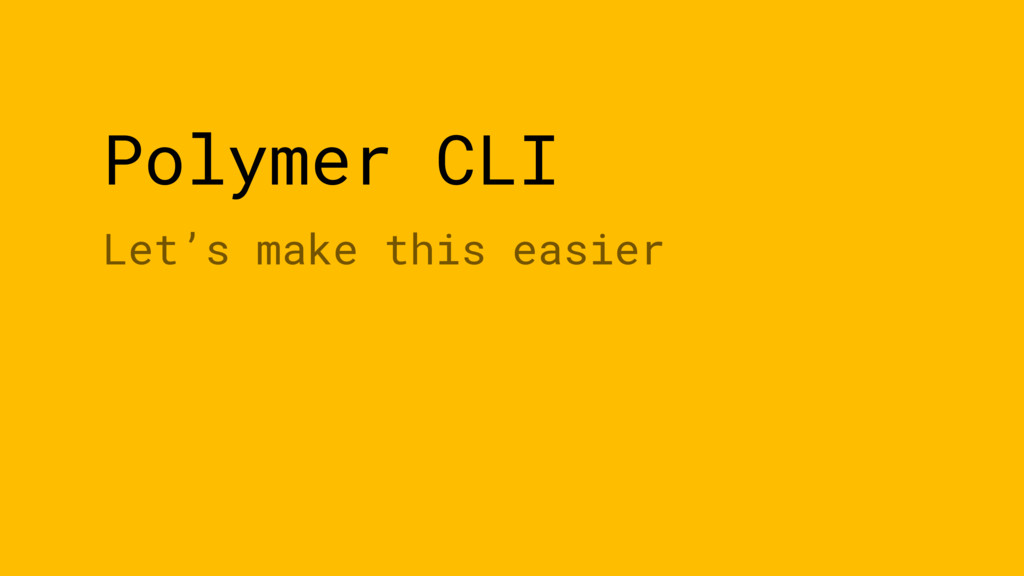 Polymer CLI Let's make this easier