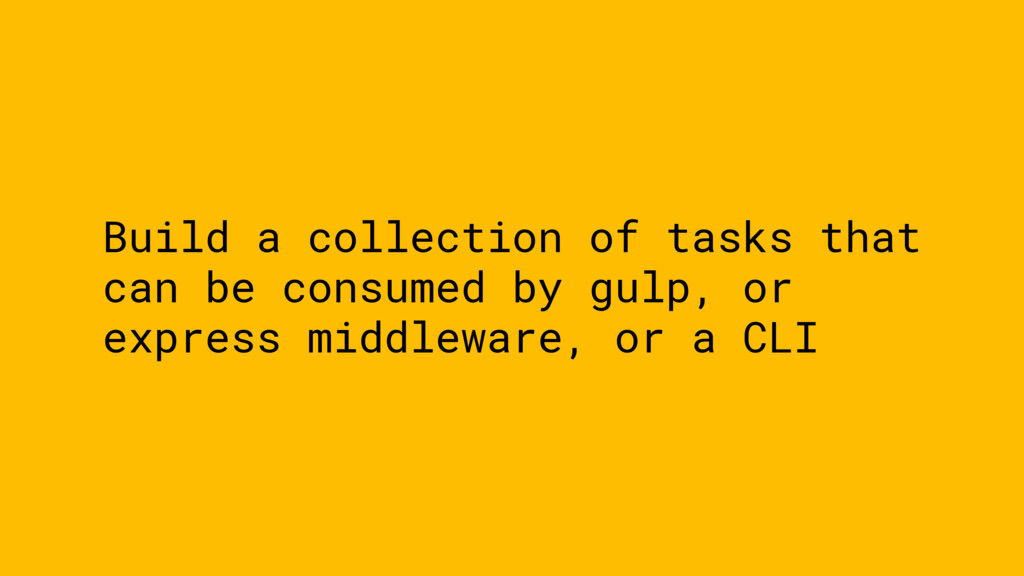 Build a collection of tasks that can be consume...