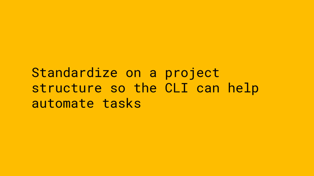 Standardize on a project structure so the CLI c...