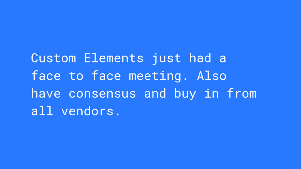 Custom Elements just had a face to face meeting...