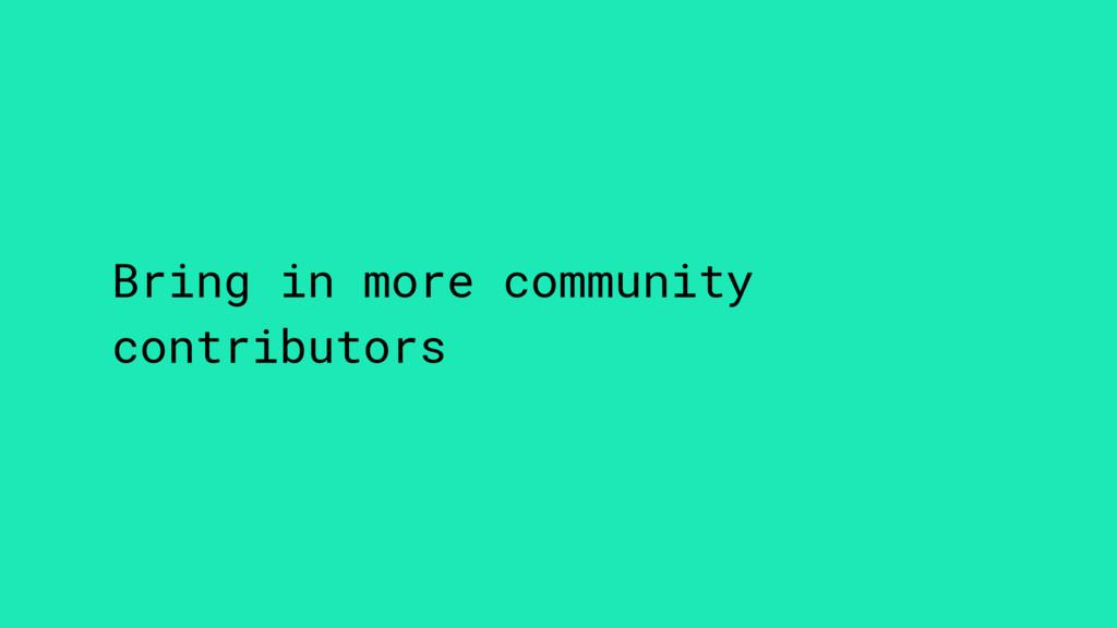 Bring in more community contributors
